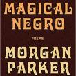 Poetry Readings, March 13, 2019, 03/13/2019, Magical Negro: Poems as Living Documents