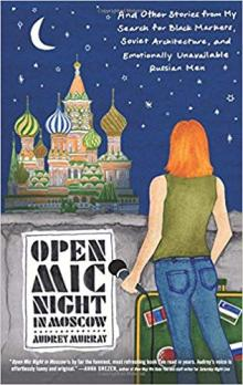 Author Readings, March 27, 2019, 03/27/2019, Open Mic Night Moscow: A Book About Experiences In Russia and Central Asia