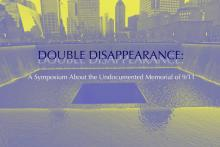 Symposiums, March 02, 2019, 03/02/2019, Double Disappearance: A Symposium About the Undocumented Memorial of 9/11