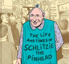 Author Readings, March 26, 2019, 03/26/2019, Nobody's Fool: The Life and Times of Schlitzie the Pinhead with Comics Legend Bill Griffith
