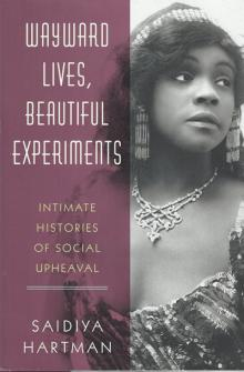 Author Readings, March 07, 2019, 03/07/2019, Wayward Lives, Beautiful Experiments: Intimate Histories of Social Upheaval