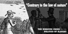 Symposiums, March 22, 2019, 03/22/2019, Contrary to the Law of Nature: The Missouri Crisis and Politics of Slavery