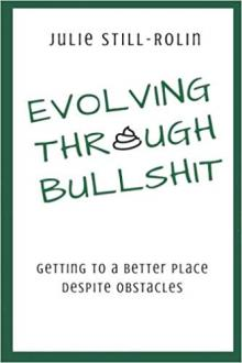 Author Readings, April 06, 2019, 04/06/2019, Evolving through Bullshit: Getting to a Better Place Despite Obstacles