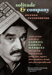 Author Readings, March 06, 2019, 03/06/2019, Solitude & Company: The Life of Gabriel García Márquez Told with Help from His Friends, Family, Fans, Arguers, Fellow Pranksters, Drunks, and a Few Respectable Souls