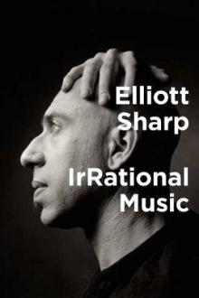 Author Readings, March 16, 2019, 03/16/2019, Irrational Music: Memoir and Music Theory