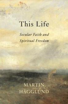 Author Readings, April 04, 2019, 04/04/2019, This Life: Secular Faith and Spiritual Freedom