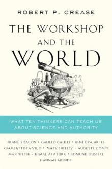 Author Readings, April 23, 2019, 04/23/2019, The Workshop and the World: What Ten Thinkers Can Teach Us about Science and Authority