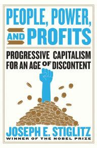 Author Readings, April 23, 2019, 04/23/2019, People, Power, and Profits: Progressive Capitalism for an Age of Discontent: The Latest Book from Nobel Winner Joseph E. Stiglitz