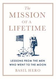 Author Readings, April 04, 2019, 04/04/2019, The Mission of a Lifetime: Lessons from the Men Who Went to the Moon
