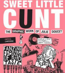 Author Readings, April 09, 2019, 04/09/2019, Sweet Little Cunt: The Graphic Work of Julie Doucet