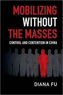 Author Readings, April 18, 2019, 04/18/2019, Mobilizing Without the Masses: Control and Contention in China