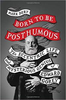 Author Readings, April 17, 2019, 04/17/2019, Born To Be Posthumous: The Eccentric Life and Mysterious Genius of Edward Gorey