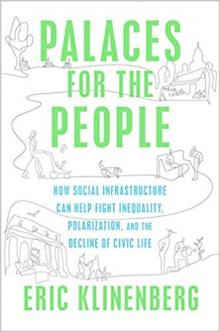 Author Readings, April 08, 2019, 04/08/2019, Palaces for the People: How Social Infrastructure Can Help Fight Inequality, Polarization, and the Decline of Civic Life