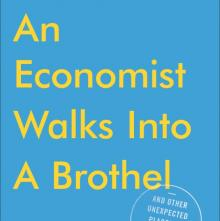 Author Readings, April 09, 2019, 04/09/2019, An Economist Walks into a Brothel and Other Unexpected Places to Understand Risk