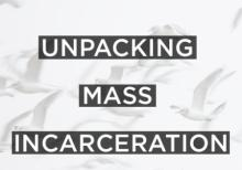 Discussions, April 12, 2019, 04/12/2019, Unpacking Mass Incarceration