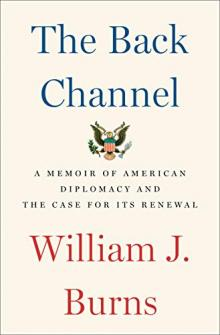 Author Readings, April 08, 2019, 04/08/2019, The Back Channel: A Memoir of American Diplomacy and the Case for its Renewal