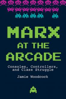 Author Readings, April 09, 2019, 04/09/2019, Marx at the Arcade: Consoles, Controllers, and Class Struggle