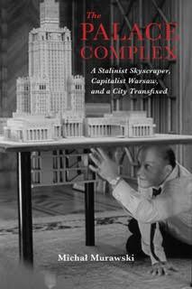 Author Readings, April 12, 2019, 04/12/2019, The Palace Complex: A Stalinist Skyscraper, Capitalist Warsaw and a City Transfixed