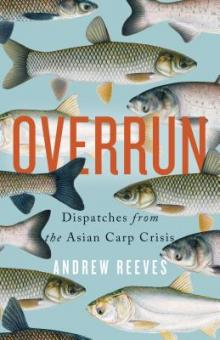Author Readings, April 08, 2019, 04/08/2019, Overrun: Dispatches from the Asian Carp Crisis