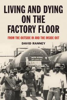 Author Readings, April 14, 2019, 04/14/2019, Living and Dying on the Factory Floor: From the Outside In and the Inside Out