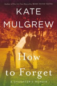 Author Readings, May 21, 2019, 05/21/2019, How to Forget: A Daughter's Memoir: New from Actress Kate Mulgrew