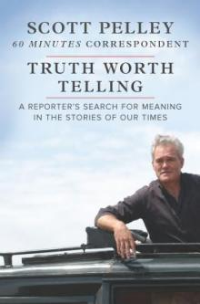 Author Readings, May 21, 2019, 05/21/2019, 60 Minutes Correspondent Scott Pelley Discusses His Book Truth Worth Telling: A Reporter's Search for Meaning in the Stories of Our Times
