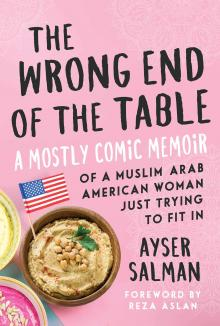 Author Readings, May 08, 2019, 05/08/2019, The Wrong End of the Table: A Mostly Comic Memoir of a Muslim Arab American Woman Just Trying to Fit In