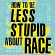 Author Readings, May 08, 2019, 05/08/2019, How to Be Less Stupid About Race