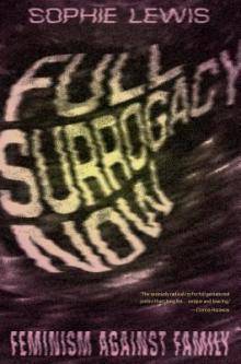 Author Readings, May 06, 2019, 05/06/2019, Full Surrogacy Now: Feminism Against Family