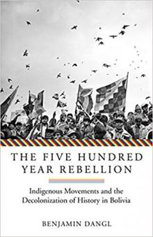 Author Readings, June 11, 2019, 06/11/2019, The Five Hundred Year Rebellion: Indigenous Movements and the Decolonization of History in Bolivia