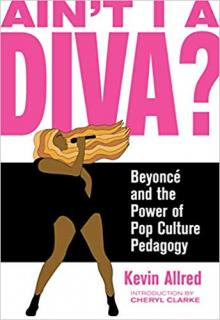 Author Readings, June 12, 2019, 06/12/2019, Ain't I a Diva?: Beyoncé and the Power of Pop Culture Pedagogy