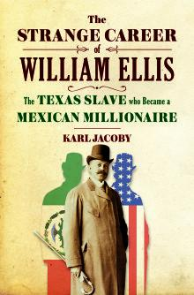 Author Readings, June 05, 2019, 06/05/2019, The Strange Career of William Ellis: The Texas Slave who Became a Mexican Millionaire