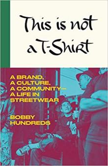 Author Readings, July 17, 2019, 07/17/2019, This Is Not a T-Shirt: A Brand, a Culture, a Community—A Life in Streetwear