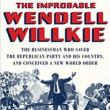 Author Readings, August 14, 2019, 08/14/2019, The Improbable Wendell Willkie: The Businessman Who Saved the Republican Party and His Country, and Conceived a New World Order