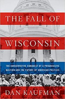 Author Readings, July 10, 2019, 07/10/2019, The Fall of Wisconsin: The Conservative Conquest of a Progressive Bastion and the Future of American Politics