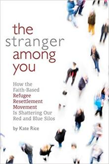 Author Readings, July 18, 2019, 07/18/2019, The Stranger Among You: How the Faith-Based Refugee Resettlement Movement Is Shattering Our Red and Blue Silos