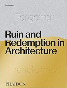 Author Readings, August 07, 2019, 08/07/2019, Ruin and Redemption in Architecture: Abandoned Buildings Around The World