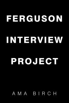Author Readings, August 08, 2019, 08/08/2019, Ferguson Interview Project: before and after the death of Michael Brown Jr.