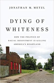 Author Readings, July 31, 2019, 07/31/2019, Dying of Whiteness: How the Politics of Racial Resentment Is Killing America's Heartland