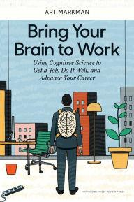 Author Readings, July 25, 2019, 07/25/2019, Bring Your Brain to Work: Using Cognitive Science to Get a Job, Do it Well, and Advance Your Career
