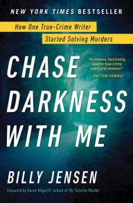 Author Readings, August 20, 2019, 08/20/2019, Chase Darkness with Me: How One True-Crime Writer Started Solving Murders