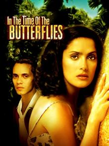 Films, August 17, 2019, 08/17/2019, In the Time of the Butterflies (2001) With Salma Hayek: Dominican Activist Sisters Against Dictatorship