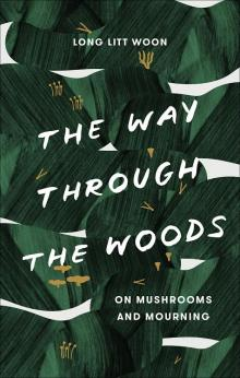 Author Readings, August 13, 2019, 08/13/2019, The Way Through the Woods: On Mushrooms and Mourning