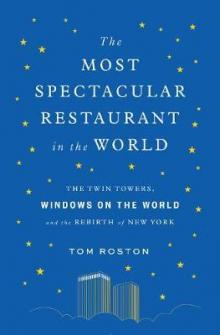 Author Readings, September 16, 2019, 09/16/2019, The Most Spectacular Restaurant in the World: The Twin Towers, Windows on the World, and the Rebirth of New York