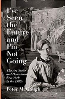 Author Readings, September 30, 2019, 09/30/2019, I've Seen the Future and I'm Not Going: The Art Scene and Downtown New York in the 1980s