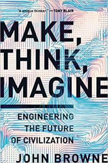 Author Readings, September 04, 2019, 09/04/2019, Make, Think, Imagine: Engineering the Future of Civilization