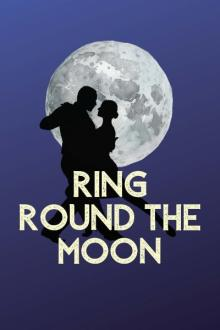 Plays, August 22, 2019, 08/22/2019, Ring Round the Moon: Comic Tale of Love and Matchmaking