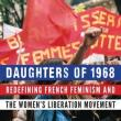 Author Readings, September 18, 2019, 09/18/2019, Daughters of 1968: Redefining French Feminism and the Women's Liberation Movement