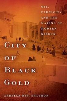 Author Readings, September 17, 2019, 09/17/2019, City of Black Gold: Oil, Ethnicity and the Making of Modern Kirkuk