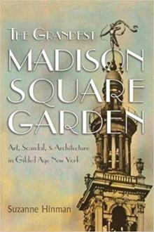 Author Readings, September 17, 2019, 09/17/2019, The Grandest Madison Square Garden: Art, Scandal, and Architecture in Gilded Age New York
